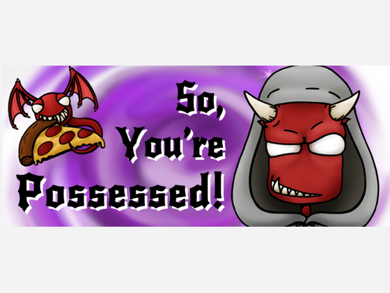 So, You're Possessed!